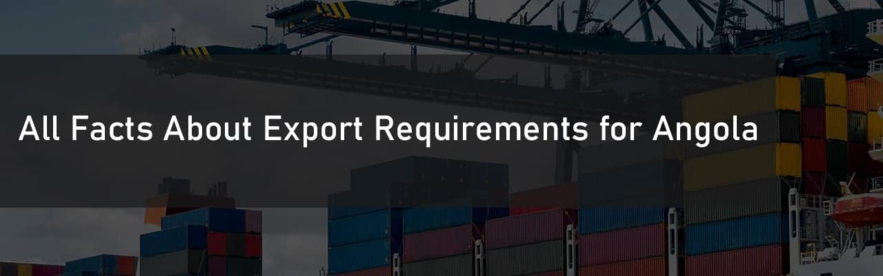 All Facts About Export Requirements for Angola